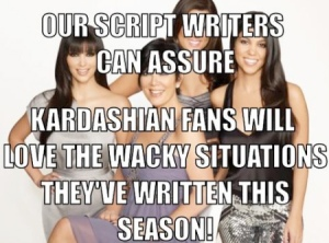 olkjhgds-meme-generator-our-script-writers-can-assure-kardashian-fans-will-love-the-wacky-situations-they-ve-written-this-season-2a92c11